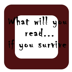 What will you read if you survive